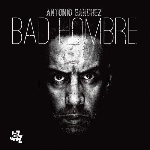 Antonio Sánchez Bad Hombre, int2