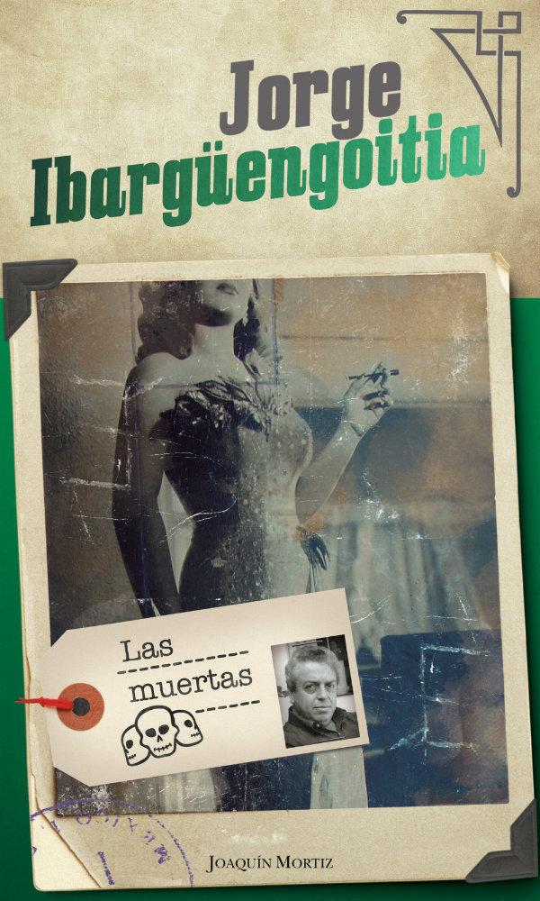 Jorge Ibarguengoitia, Las muertas