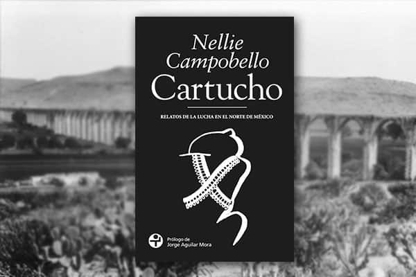 """Novela de la Revolución, """"Cartucho"""" de Nellie Campobello."""