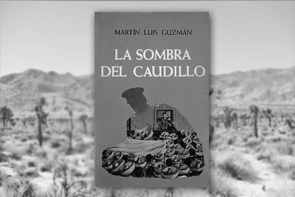 """Novela de la Revolución, """"La sombra del caudillo"""" de Martín Luis Guzmán"""