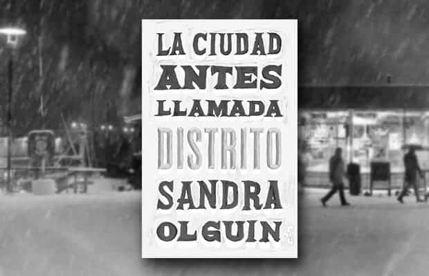 Los mejores libros de 2018 según Apple Books, La ciudad antes llamada distrito de Sandra Olguin