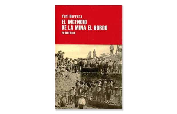 El incendio de la mina El Bordo de Yuri Herrera.